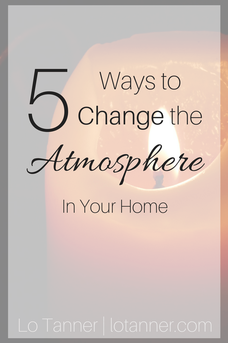 5 Ways to Change the Atmosphere In Your Home _Pinterest Featured Image @mrslotanner