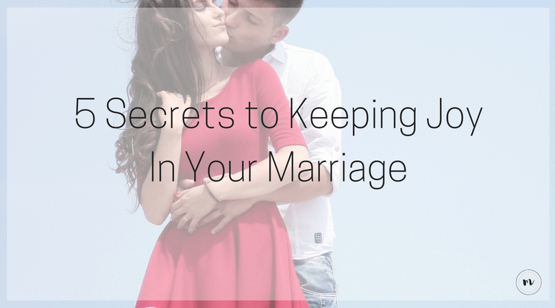 5 Secrets to Keeping Joy In Your Marriage @mrslotanner