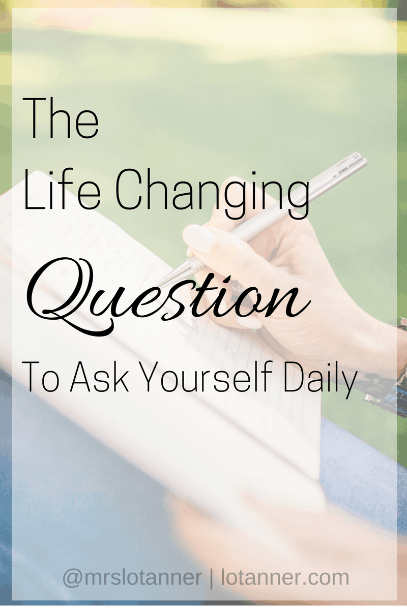 The Life Changing Question to Ask Yourself Daily