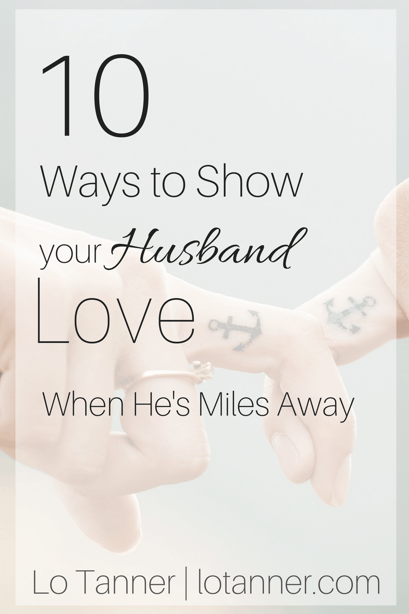 10 Ways to Show Your Husband Love When He's Miles Away @mrslotanner