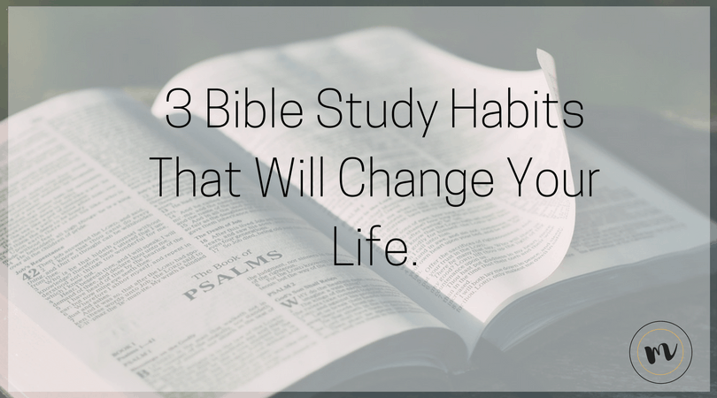 3 Bible Study Habits that Will Change Your Life @mrslotanner