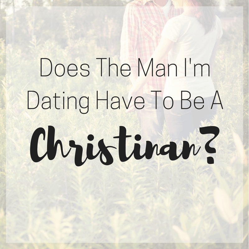 Does The Man I'm Dating Have to Be A Christian - @mrslotanner