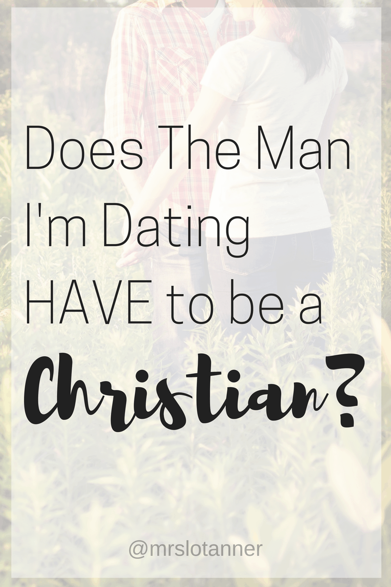 Does The Man I'm Dating Have to Be A Christian_Pinterest Image_mrslotanner