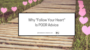 Why Follow Your Heart Is Poor Advice @mrslotanner http://www.lotanner.com/follow-your-heart