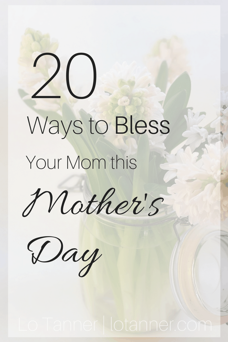 20 Ways to Bless Your Mom This Mother's Day - @mrslotanner