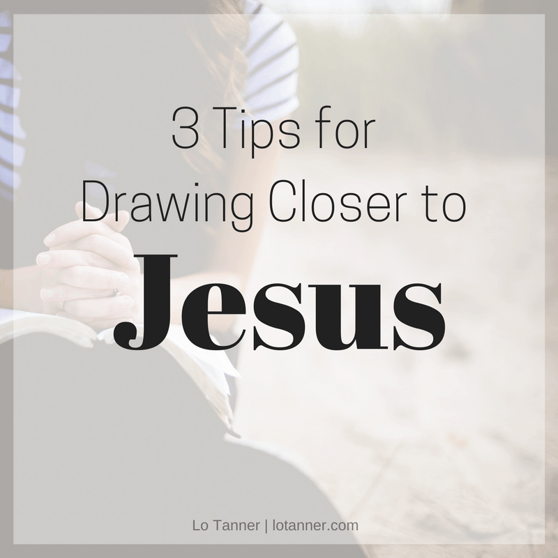 3 Tips for Drawing Closer to God_Featured Image_ Ms. Lo Tanner