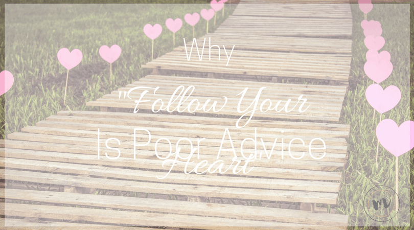 Why Follow Your Heart Is Poor Advice @mrslotanner