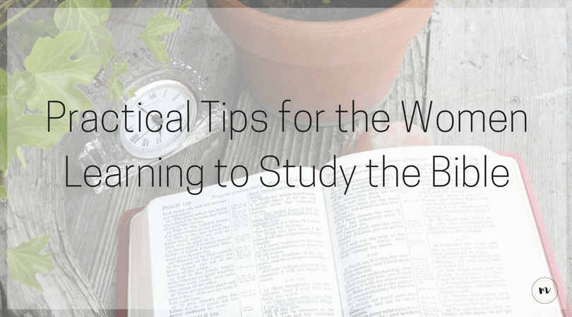 Practical Tips for Women Learning to Study the Bible @mrslotanner