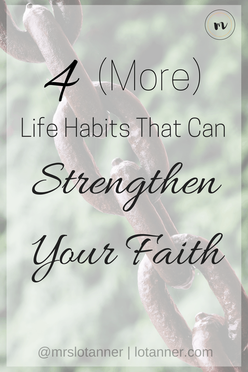 4 (More) Life Habits That Can Strengthen Your Faith @mrslotanner