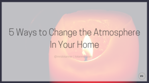 5 Practical ways to change the atmosphere of your home using the influence you carry as a wife, mother, and woman after God. http://lotanner.com/change-the-atmosphere @mrslotanner