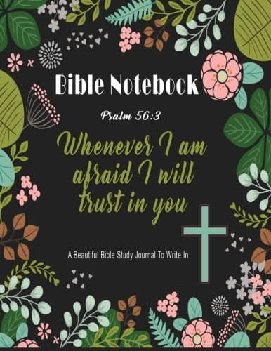 Bible Notebook : A Beautiful Bible Study Journal To Write In: Whenever I Am Afraid I Will Trust in You, Psalm 56:3, Large Prayer Journal 8.5 x 11, (Bible Notebooks) (Volume 1)