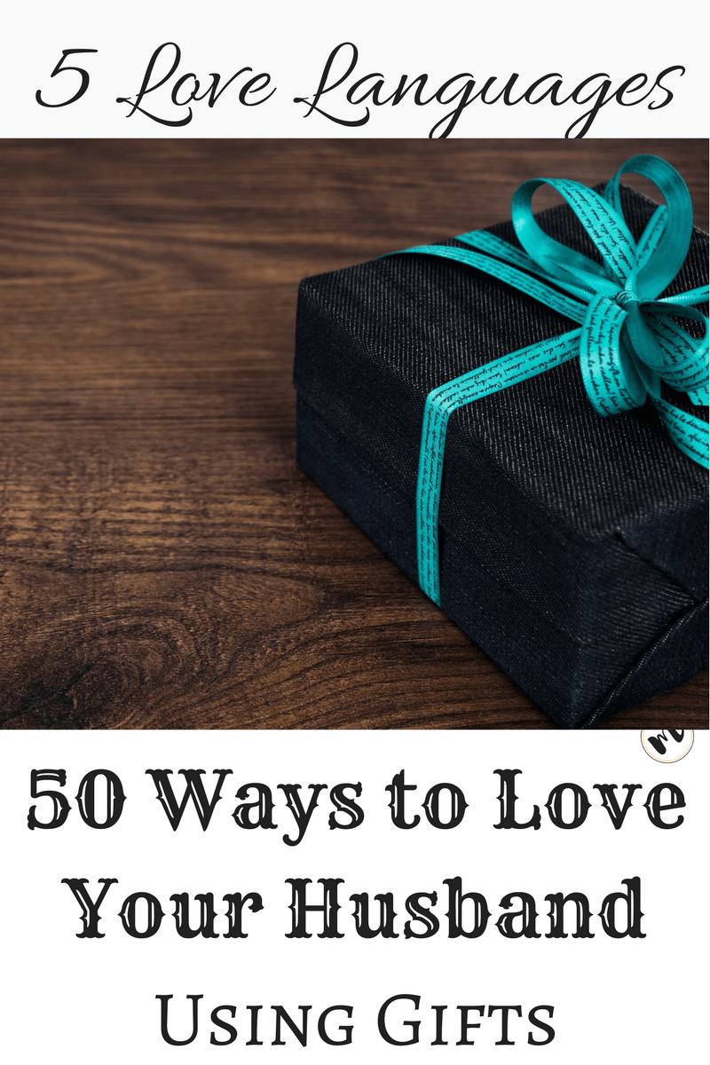 50 Ways To Love Your Husband Using Gifts Mrs Lo Tanner