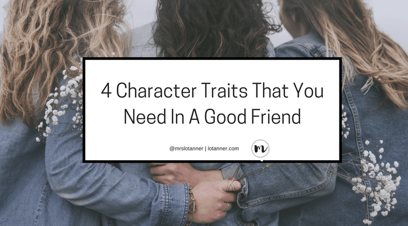 Navigation healthy friendships. 4 questions to ask and character traits to look for when choosing a good friend and building a solid friendship. http://lotanner.com/character-good-friend/ @mrslotanner