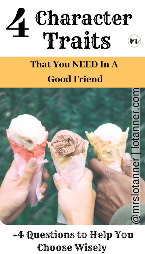 4 character traits to look for when choosing a good friend and building a solid friendship. http://lotanner.com/character-good-friend/ @mrslotanner