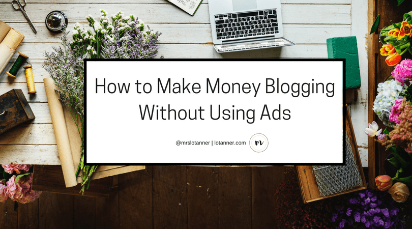 Are you looking to make your blog profitable? Here are three reader-friendly and realistic ways that you can make money blogging without having to saturate your blog or website with ads. http://www.lotanner.com/how-to-make-money-blogging @mrslotanner