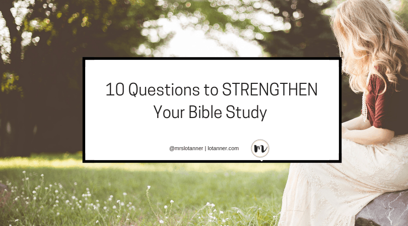 10 questions to strengthen your bible study. http://www.lotanner.com/bible-study-questions @mrslotannar