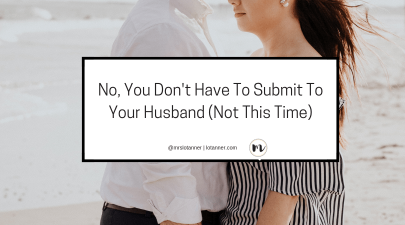 No, you don't have to submit to your husband. @mrslotanner http://www.lotanner.com/ok-not-to-submit-to-your-husband