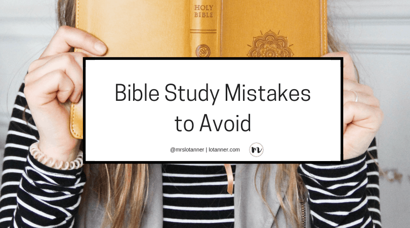 Avoiding these Bible Study mistakes can help you understand the heart and character of the God who loves you in a way that no other person or tool could ever match. http://www.lotanner.com/bible-study-mistakes @mrslotanner