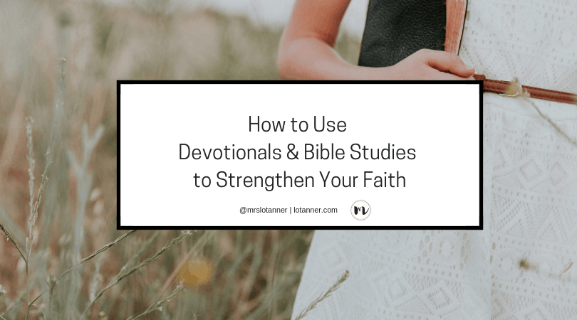 How to use devotionals, Bible studies, and Christian living books to grow and strengthen your faith. @mrslotanner http://www.lotanner.com/how-to-use-devotionals