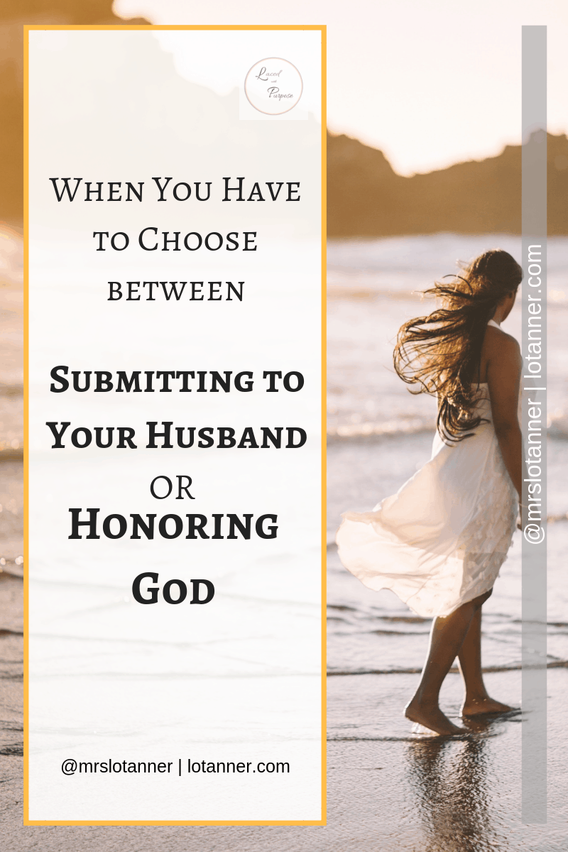 How to rightfully choose between honoring God and submitting to your husband. @mrslotanner #lacedwithpurpose http://lotanner.com/you-dont-have-to-submit-to-your-husband/