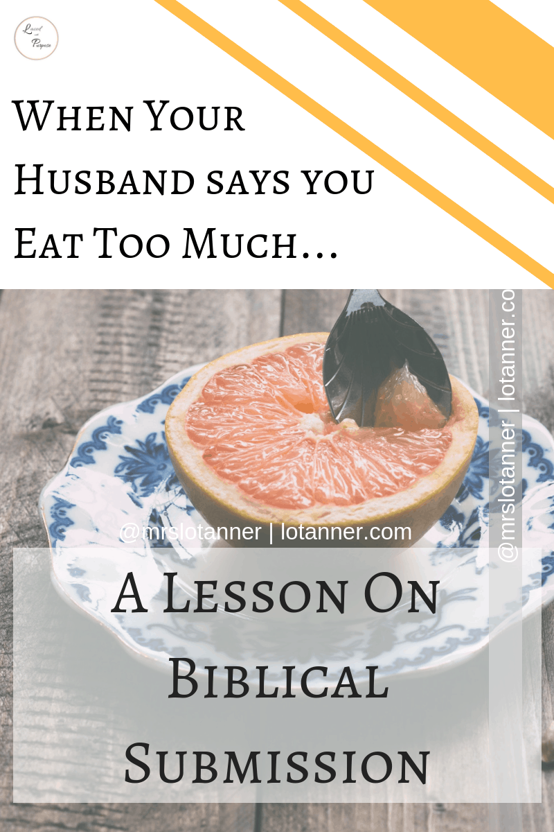 Shattering the myths about biblical subimssion. When Your Husband Says You Eat Too Much... http://www.lotanner.com/when-your-husband-says-you-eat-too-much @mrslotanner #lacedwithpurpose