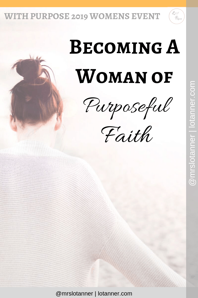 Discovering what it means to be a woman of purposeful faith + 3 tips to help you cultivate purposeful faith. http://www.lotanner.com/woman-of-purposeful-faith @mrslotanenr #lacedwithpurpose