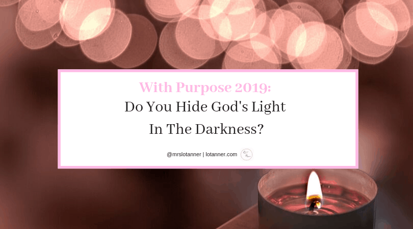 Do you hide God's light in the darkness of this world? For our light to shine we must go into the darkness and be a light for Christ. http://www.lotanner.com/with-purpose-light-in-the-darkness @mrslotanner #lacedwithpurpose
