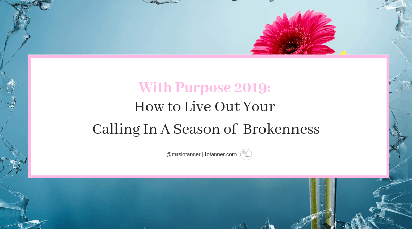 Why and HOW to live with purpose even in the midst of brokenness. A post by Stacey Pardoe. http://www.lotanner.com/with-purpose-brokenness @mrslotanner #lacedwithpurpose