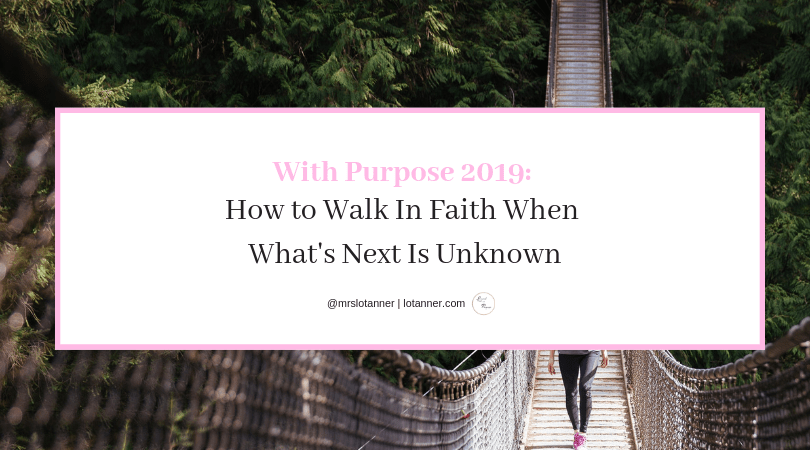 Encouragement for the women who is struggling to walk in faith. A post by Val Gibson. http://www.lotanner.com/with-purpose-walk-in-faith