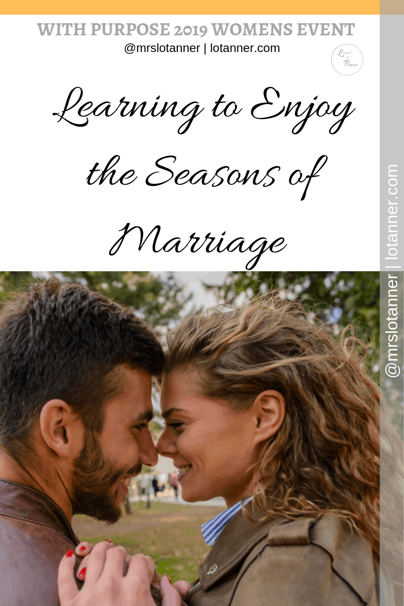 Quality tips on how to appreciate and enjoy the various seasons of marriage (and all that comes with them) as a Christian wife and woman. http://www.lotanner.com/with-purpose-seasons-of-marriage @mrslotanner #lacedwithpurpose