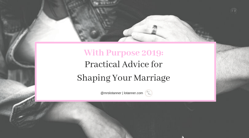 Marriage advice for the Christian couple shaping their marriage to honor God and each other. A post by Ammie Black. http://www.lotanner.com/with-purpose-shaping-your-marriage @mrslotanner #lacedwithpurpose