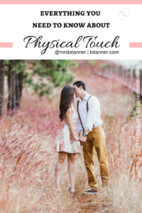 A wife's guide to using physical touch in her marriage! http://www.lotanner.com/physical-touch-love-languages/ @mrslotanner #lacedwithpurpose