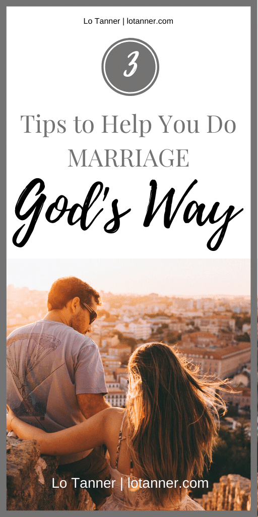 How to do marriage God's way. 3 Tips help you carry out the mission of marriage. http://www.lotanner.com/marriage @mrslotanner #lacedwithpurpose