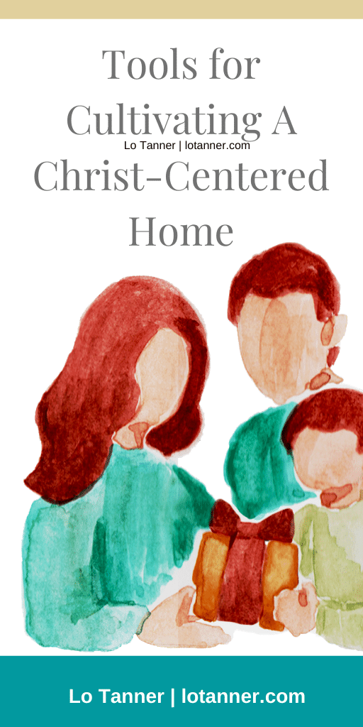 Tools for Cultivating A Christ Centered Home @mrslotanner #lacedwithpurpose http://www.lotanner.com/with-purpose-resources