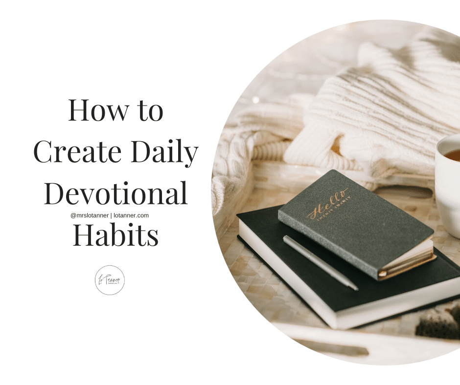 How to create daily devotional habits that draw you closer to Jesus and strengthen your faith PLUS how to set boundaries that protect them. http://www.lotanner.com/daily-devotional-habits @mrslotanner